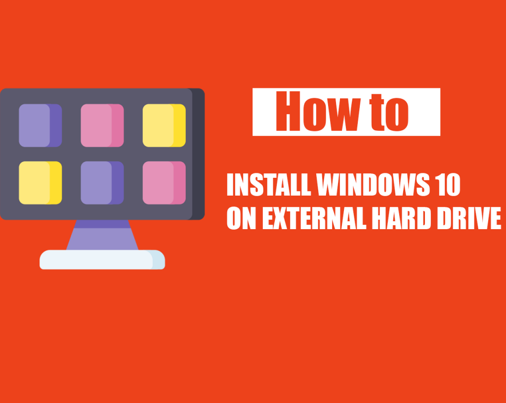 How to Install Windows 10 on External Hard Drive