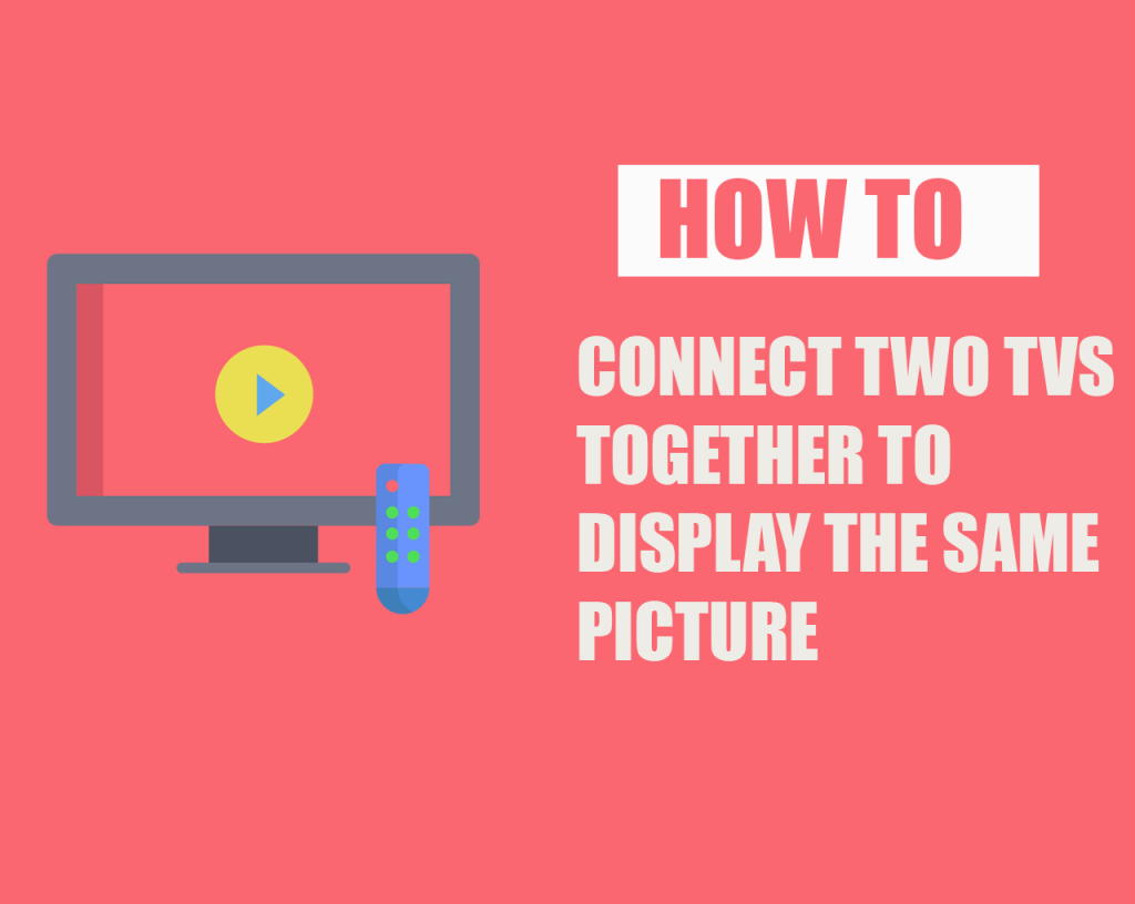 How to Connect Two TVs Together to Display the Same Picture