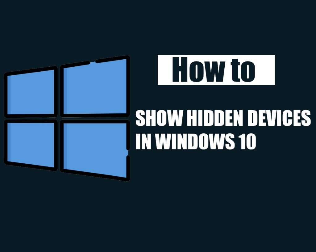 How to Show Hidden Devices in Windows 10