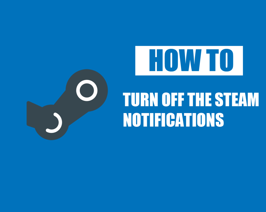 How to Turn off the Steam Notifications