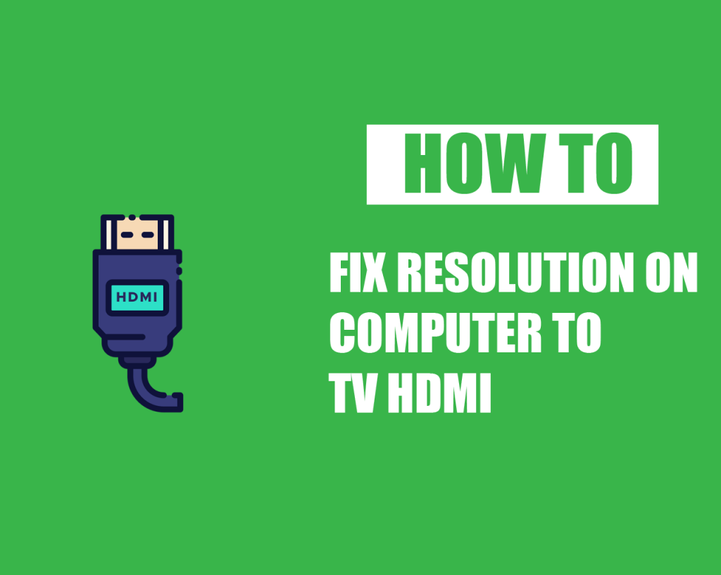 How to Fix Resolution On Computer to TV HDMI