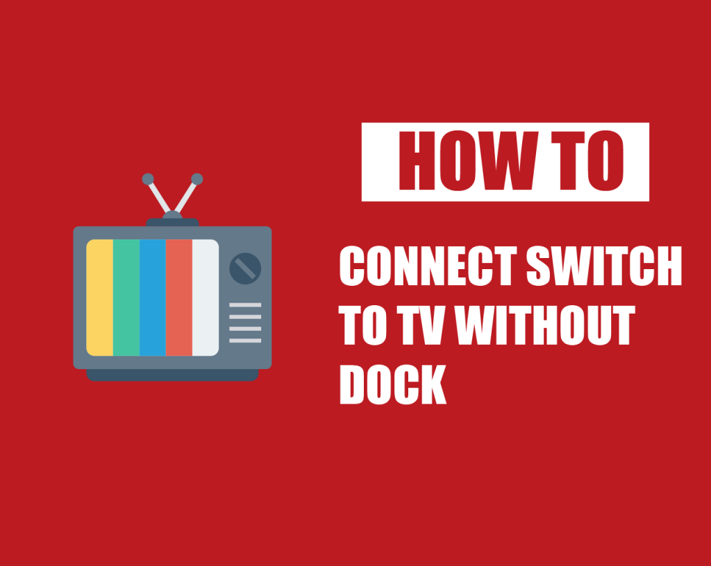 How to Connect Switch to TV without Dock