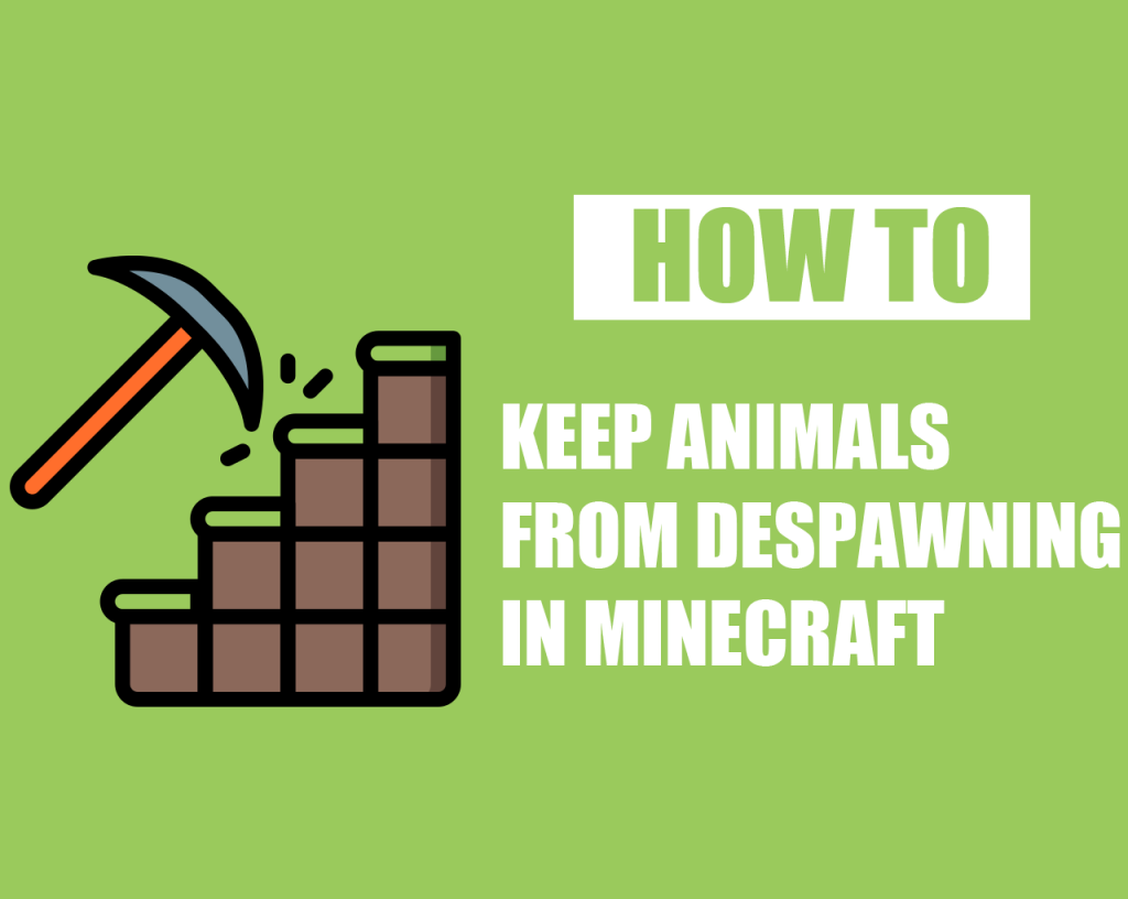 How To Keep Animals From Despawning In Minecraft