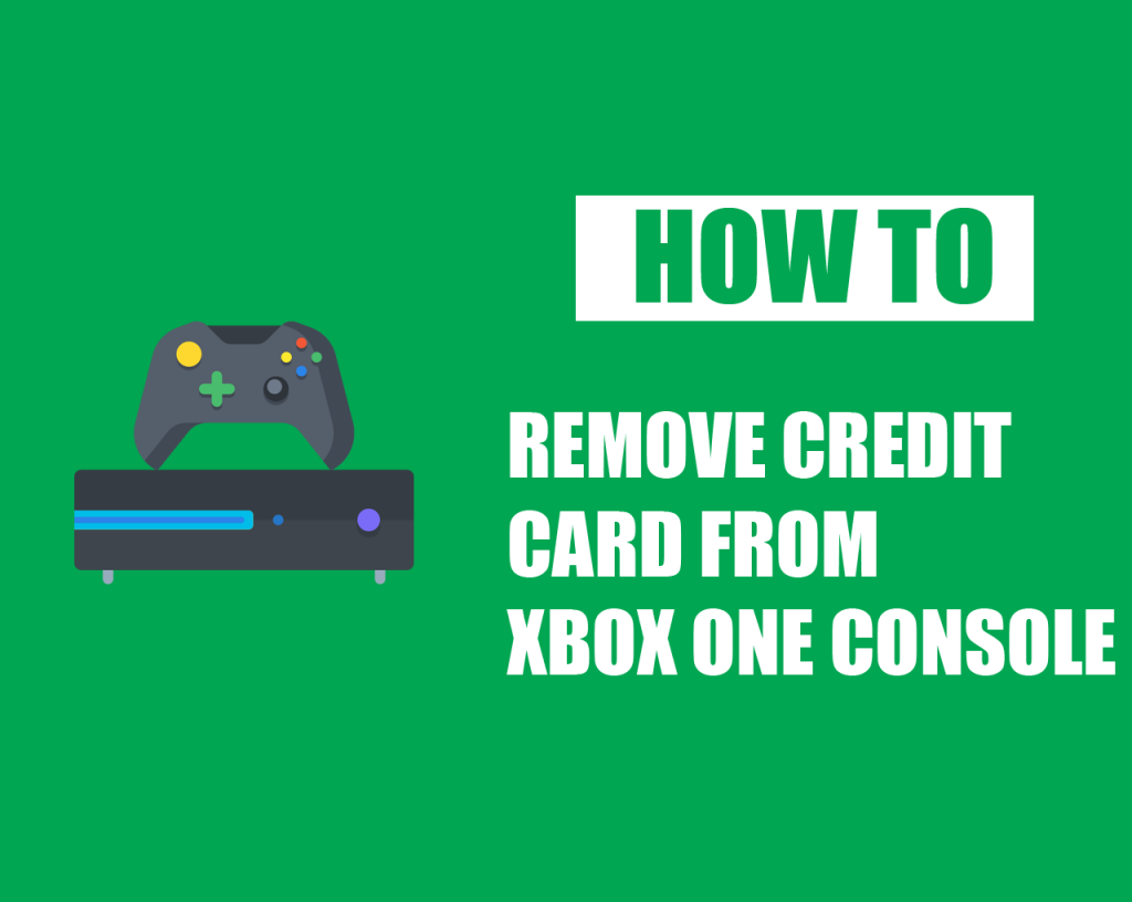 How To Remove Credit Card From Xbox One Console
