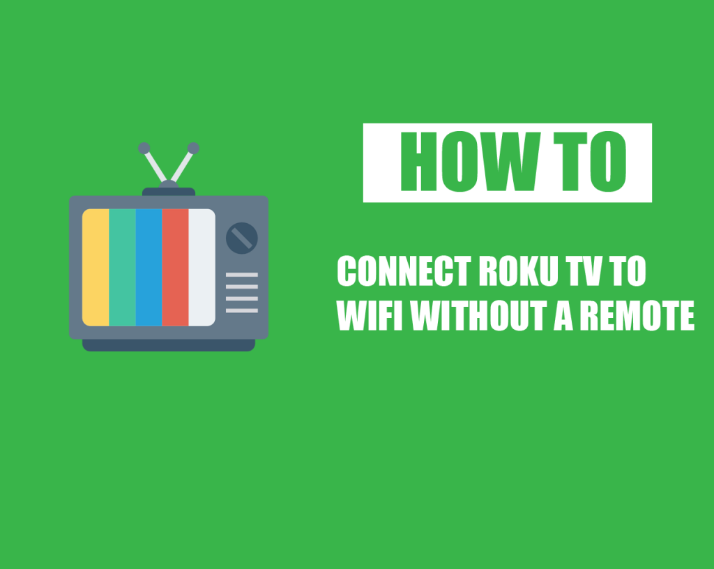 How To Connect Roku Tv To Wifi Without A Remote