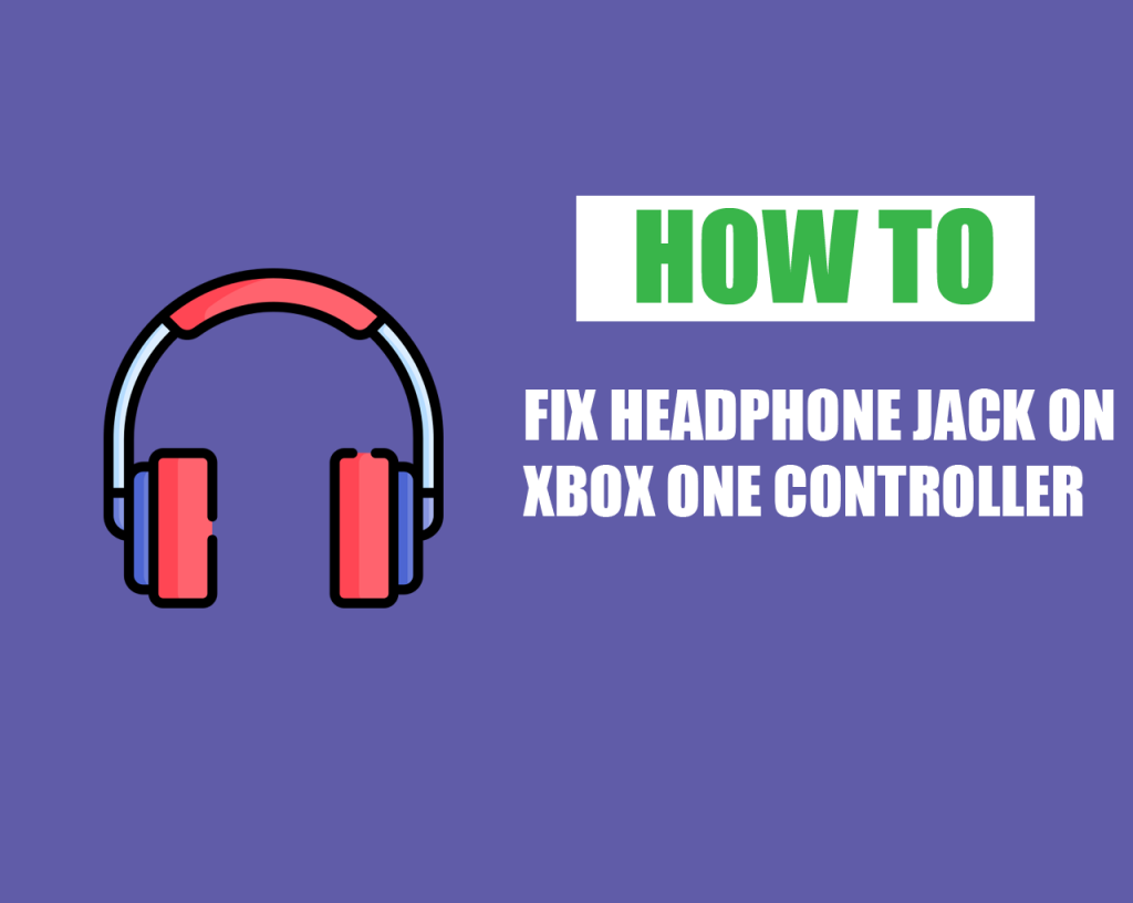 How to Fix Headphone Jack on Xbox One Controller